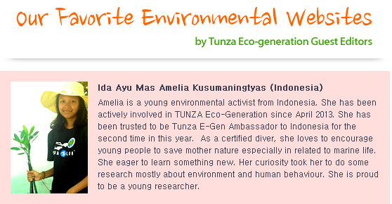 Amelia is a young environmental activist from Indonesia.  She has been actively involved in TUNZA Eco-Generation since April 2013.  She has been trusted to be Tunza E-Gen Ambassador to Indonesia for the second time in this year.  As a certified diver, she loves to encourage young people to save mother nature especially in related to marine life.  She eager to learn something new.  Her curiosity took her to do some research mostly about environment and human behaviour.  She is proud to be a young researcher.