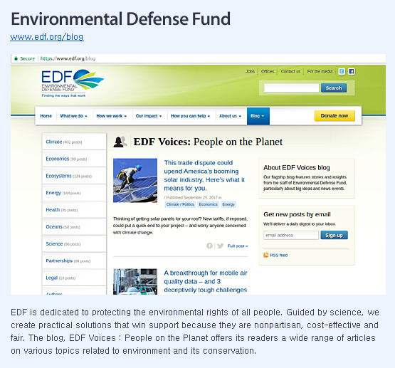 EDF is dedicated to protecting the environmental rights of all people. Guided by science, we create practical solutions that win support because they are nonpartisan, cost-effective and fair. The blog, EDF Voices : People on the Planet offers its readers a wide range of articles on various topics related to environment and its conservation.