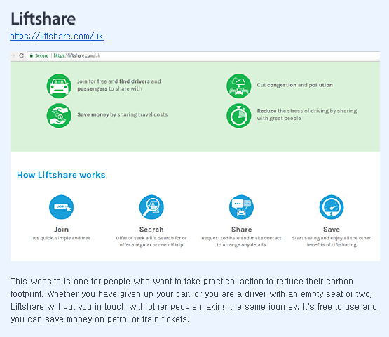 This website is one for people who want to take practical action to reduce their carbon footprint. Whether you have given up your car, or you are a driver with an empty seat or two, Liftshare will put you in touch with other people making the same journey.