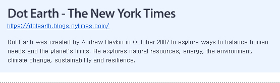 Dot Earth was created by Andrew Revkin in October 2007 to explore ways to balance human needs and the planet  limits. He explores natural resources, energy, the environment, climate change, sustainability and resilience