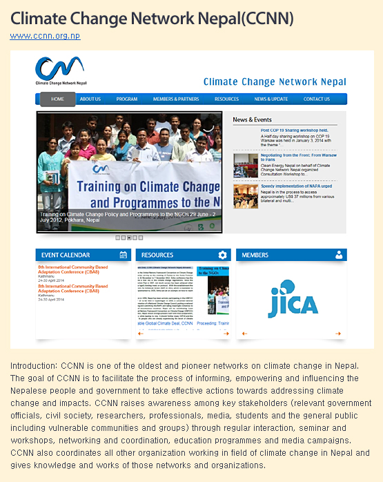 CCNN is one of the oldest and pioneer networks on climate change in Nepal. The goal of CCNN is to facilitate the process of informing, empowering and influencing the Nepalese people and government to take effective actions towards addressing climate change and impacts.