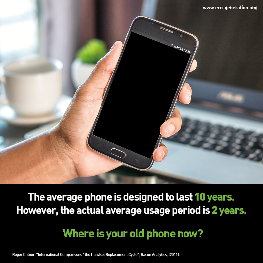 The average phone is designed to last 10 years. However, the actual average usage period is 2 years. Where is your old phone now?