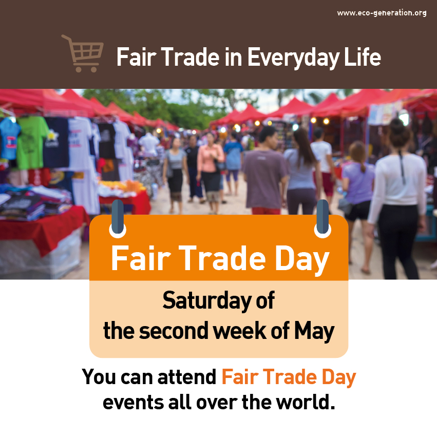 Fair trade in everday life. Fair Trade day is Saturday of the second week of May. You can attend Fair Trade Dat events all over the world.