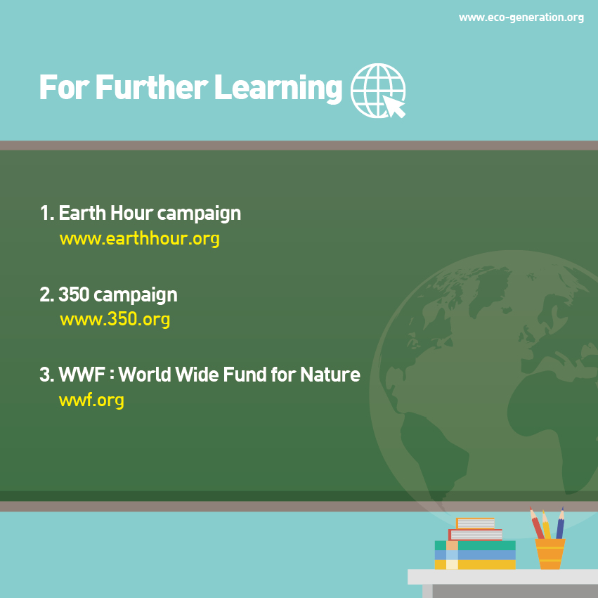 For further learning, please visit www.earthhour.org, www.350.org, wwf.org