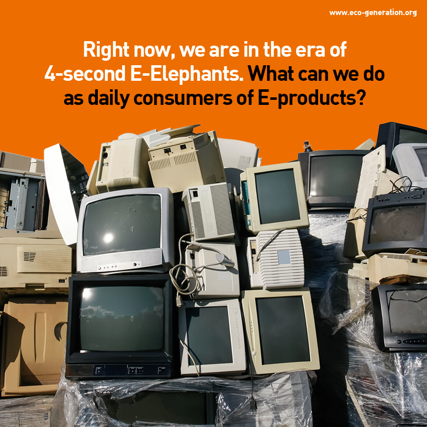 right now, we are in the era of 4-second E-elephants. What can we do as daily consumer of E-products?
